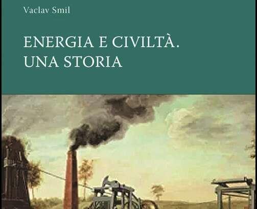Energia e civiltà. Una storia tra ere, in funzione delle fonti fossili